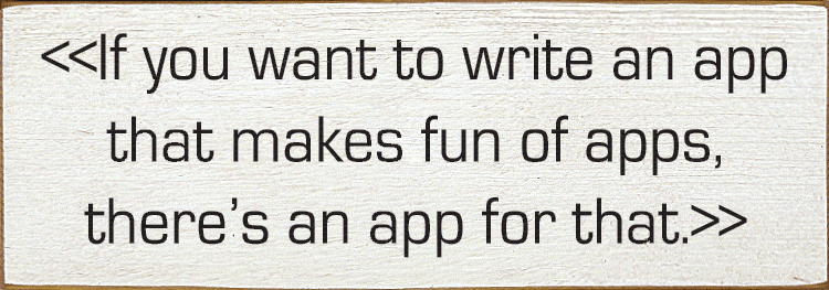 Funny Sign...If You Want To Write An App That Makes Fun Of Apps, There's An App For That