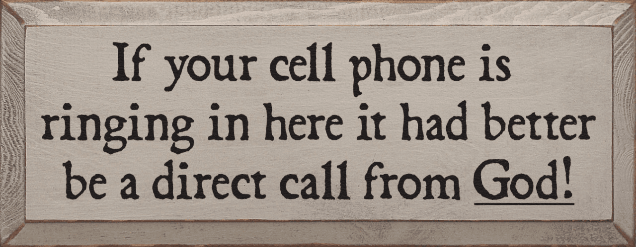 Funny Sign...If Your Cell Phone Is Ringing In Here It Had Better Be