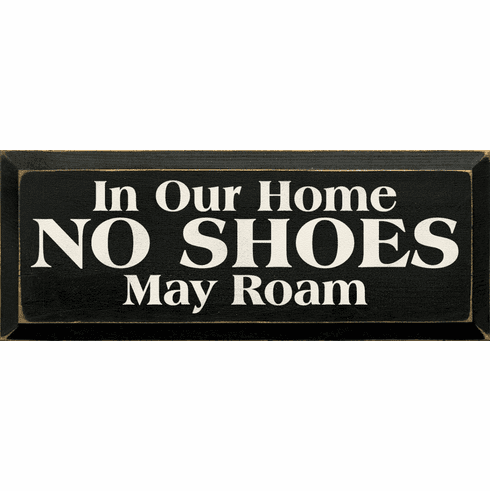 Funny Sign...In Our Home No Shoes May Roam