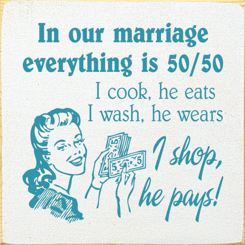 Funny Sign...In Our Marriage Everything Is 50-50