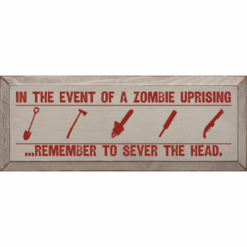 Funny Sign...In The Event Of A Zombie Uprising...Remember To Sever The Head