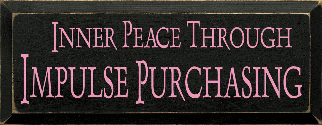 Funny Sign...Inner Peace Through Impulse Purchasing