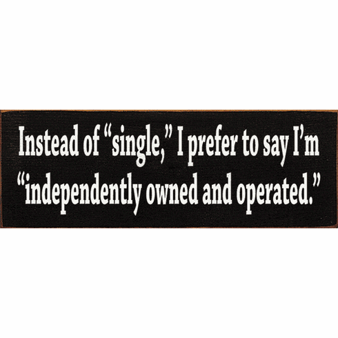 "Funny Sign...Instead Of ""Single,"" I Prefer To Say I'm ""Independently"