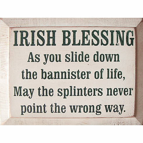 Funny Sign...Irish Blessing - As You Slide Down The Banister Of Life