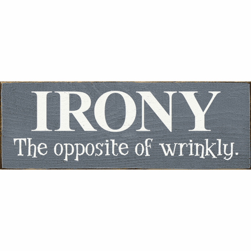 Funny Sign...Irony - The Opposite Of Wrinkly