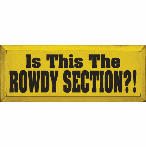 Funny Sign...Is This The Rowdy Section