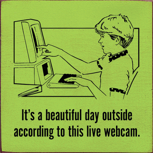 Funny Sign...It's A Beautiful Day Outside According To This Live Webcam