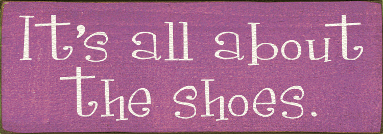 Funny Sign...It's All About The Shoes