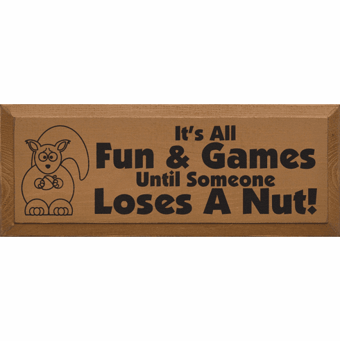 Funny Sign...It's All Fun And Games Until Someone Loses A Nut