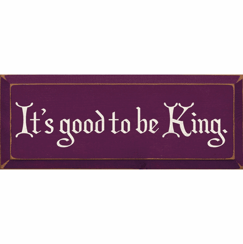 Funny Sign...It's Good To Be King