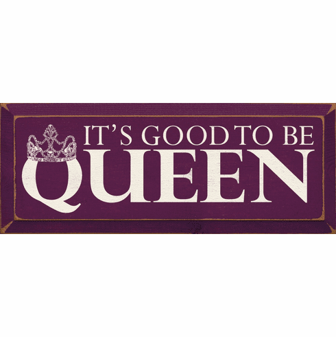 Funny Sign...It's Good To Be Queen