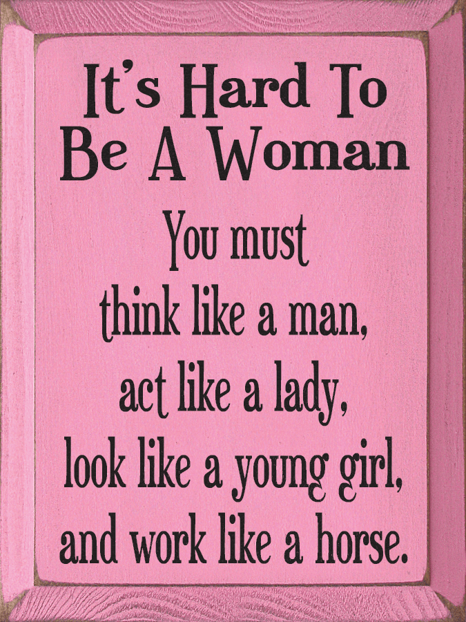 Funny Sign...It's Hard To Be A Woman. You Must Think Like A Man