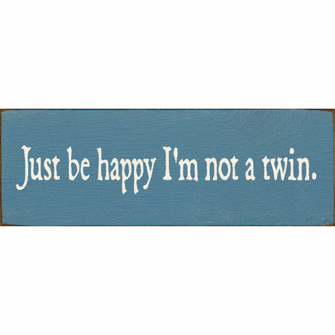 Funny Sign...Just Be Happy I'm Not A Twin