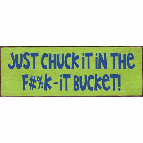 Funny Sign...Just Chuck It In The F#%K-It Bucket