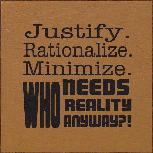 Funny Sign...Justify. Rationalize. Minimalize. Who Needs Reality Anyways
