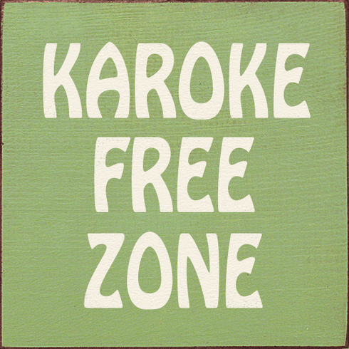 Funny Sign...Karaoke Free Zone