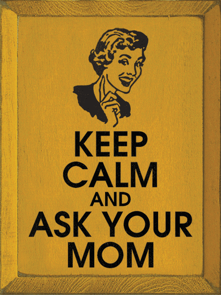 Funny Sign...Keep Calm And Ask Your Mom