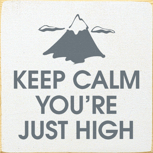 Funny Sign...Keep Calm You're Just High