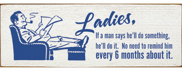 Funny Sign...Ladies, If A Man Says He'll Do Something, He'll Do It