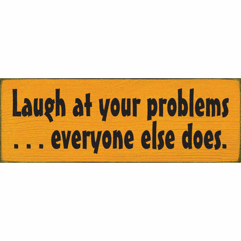 Funny Sign...Laugh At Your Problems. . .Everyone Else Does