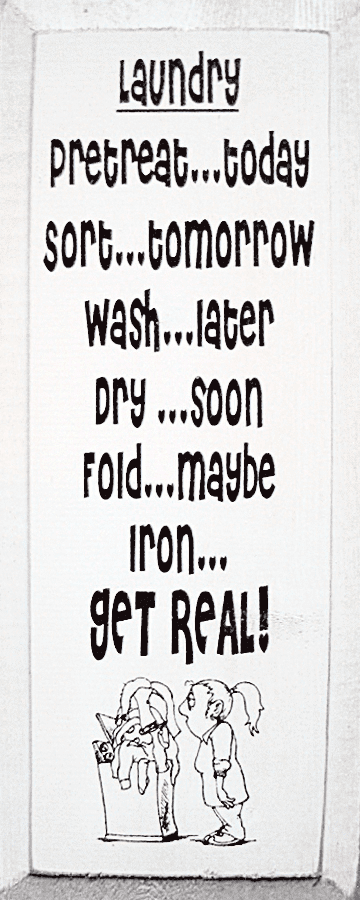 Funny Sign...Laundry...Pretreat...Today ~ Sort...Tomorrow ~ Wash...Later