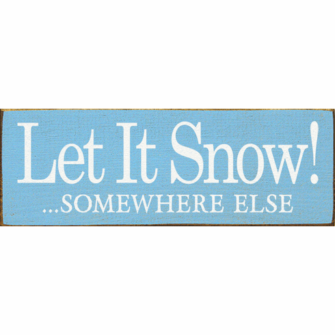 Funny Sign...Let It Snow! Somewhere Else