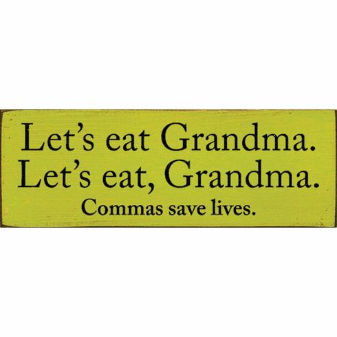 Funny Sign...Let's Eat Grandma. Let's Eat, Grandma. Commas Save Lives