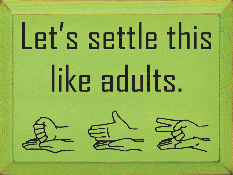 Funny Sign...Let's Settle This Like Adults (Rock, Paper, Scissors)