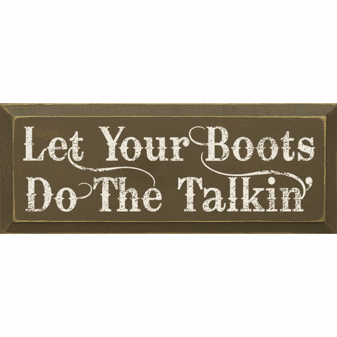 Funny Sign...Let Your Boots Do The Talkin'