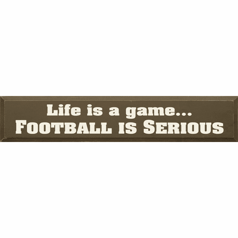 Funny Sign...Life Is A Game Football Is Serious
