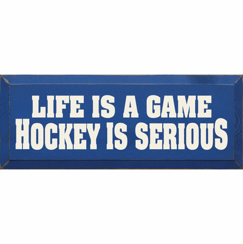 Funny Sign...Life Is A Game Hockey Is Serious