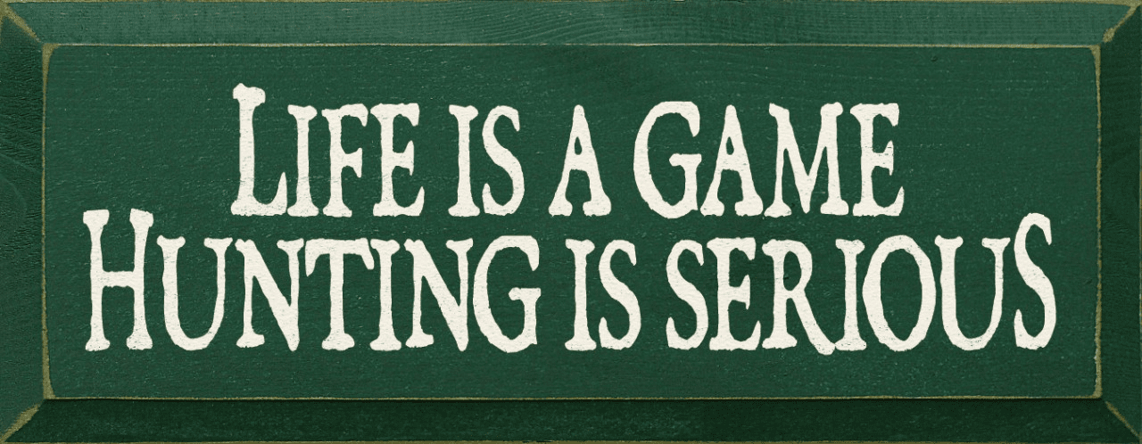 Funny Sign...Life Is A Game Hunting Is Serious