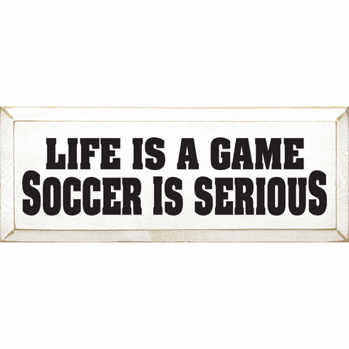 Funny Sign...Life Is A Game Soccer Is Serious