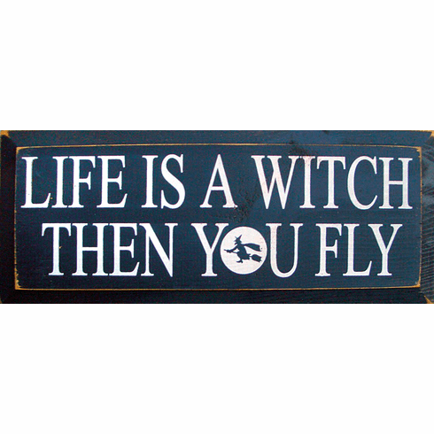 Funny Sign...Life Is A Witch Then You Fly