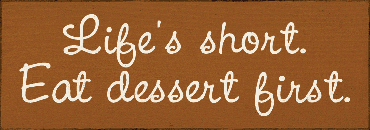 Funny Sign...Life Is Short. Eat Dessert First