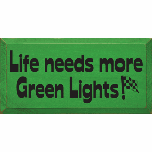 Funny Sign...Life Needs More Green Lights