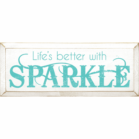 Funny Sign...Life's Better With Sparkle