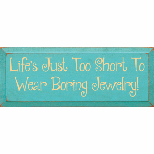 Funny Sign...Life's Just Too Short To Wear Boring Jewelry