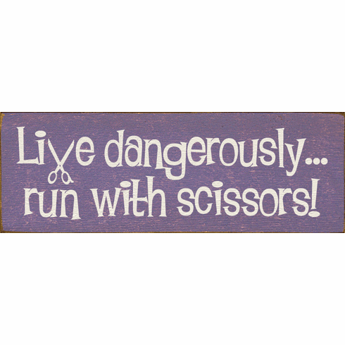 Funny Sign...Live Dangerously...Run With Scissors