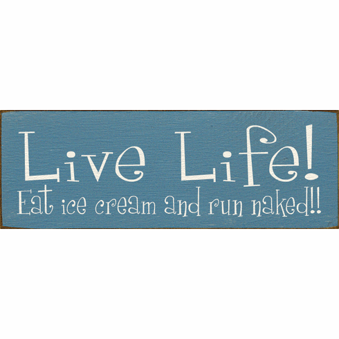 Funny Sign...Live Life! Eat Ice Cream And Run Naked
