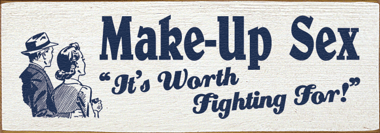 Funny Sign...Make-Up Sex - It's Worth Fighting For