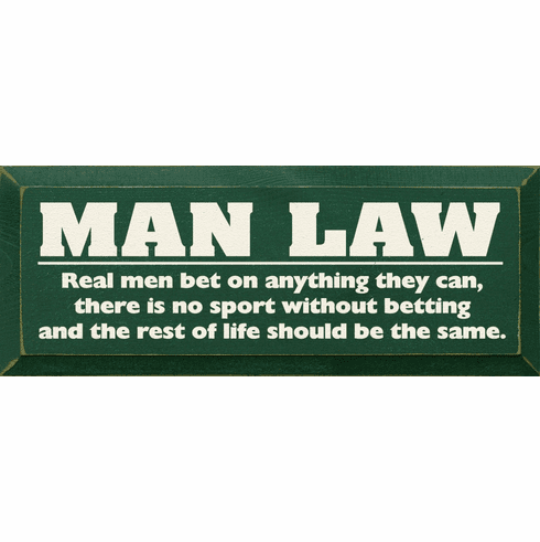 Funny Sign...Man Law - Real Men Bet On Anything They Can