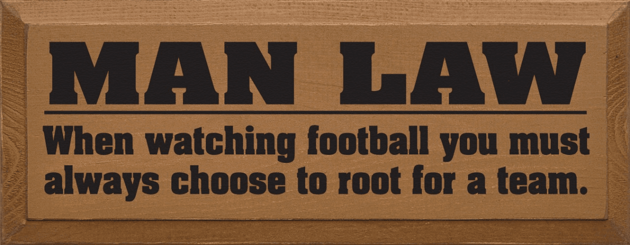 Funny Sign...Man Law - When Watching Football You Must Always