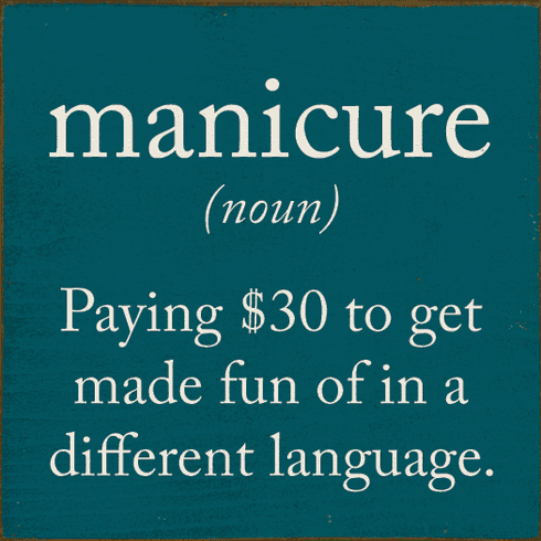 Funny Sign...Manicure (Noun) Paying $30 To Get Made Fun Of In A Different Language