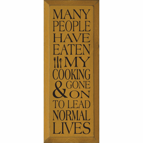 Funny Sign...Many People Have Eaten My Cooking & Gone On To Lead Normal Lives