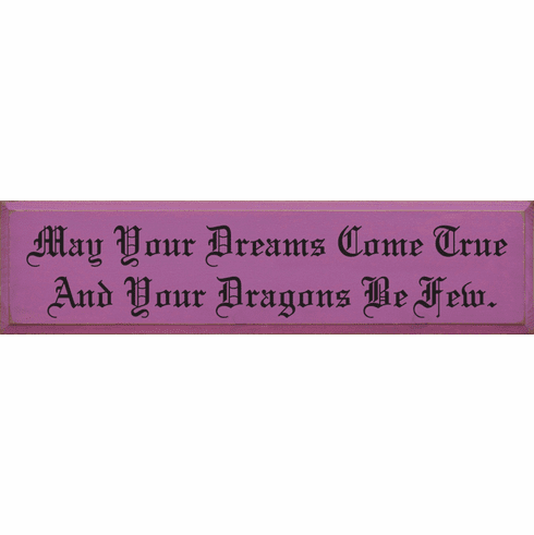 Funny Sign...May Your Dreams Come True And Your Dragons Be Few