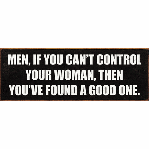 Funny Sign...Men, If You Can't Control You Woman, Then You've