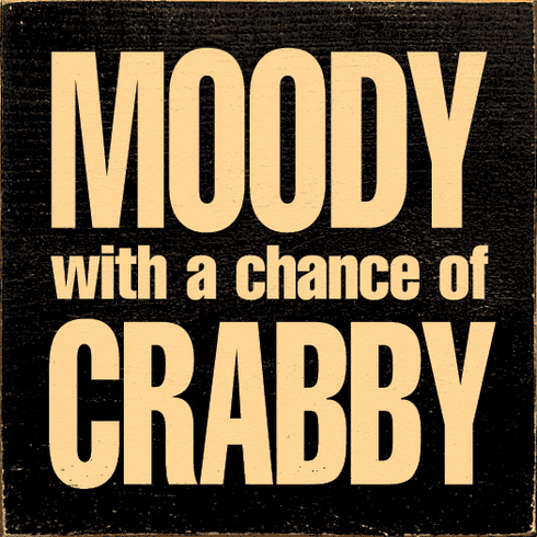 Funny Sign...Moody With A Chance Of Crabby
