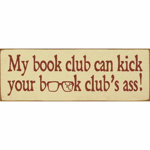 Funny Sign...My Book Club Can Kick Your Book Club's Ass