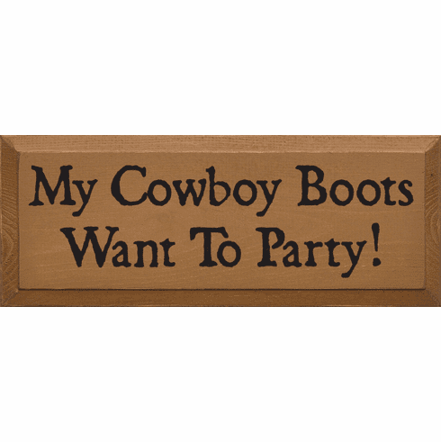 Funny Sign...My Cowboy Boots Want To Party